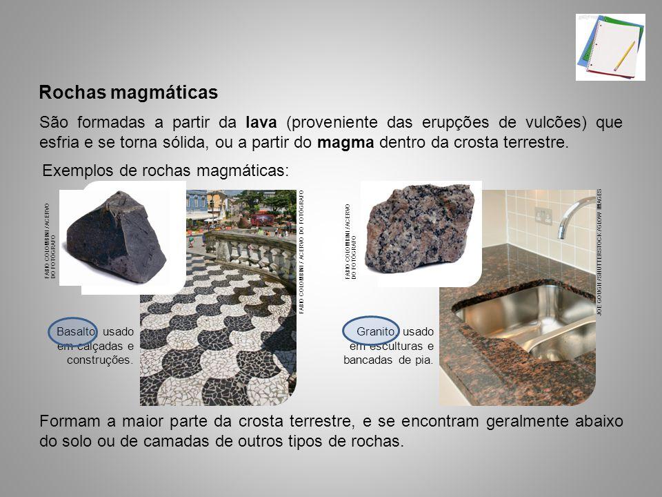 Rochas magmáticas São formadas a partir da lava (proveniente das erupções de vulcões) que esfria e se torna sólida, ou a partir do magma dentro da cro