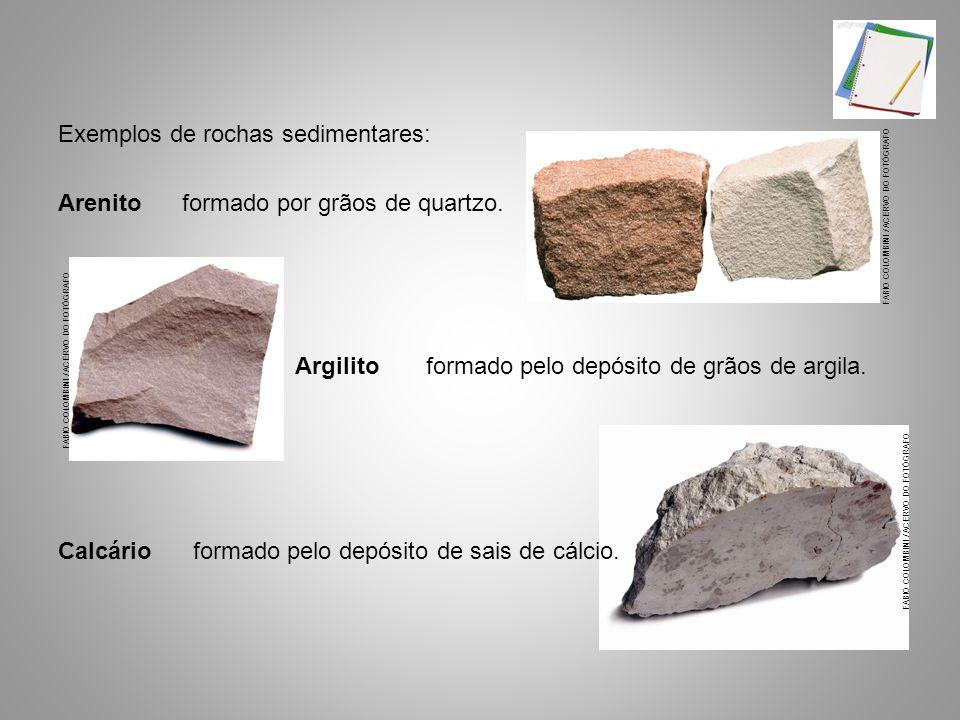 FABIO COLOMBINI / ACERVO DO FOTÓGRAFO Exemplos de rochas sedimentares: Arenito formado por grãos de quartzo. Argilito formado pelo depósito de grãos d