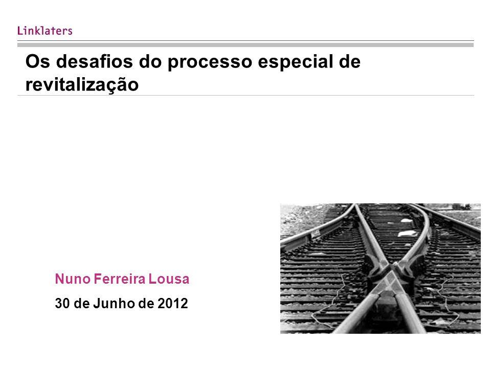 Os desafios do processo especial de revitalização Nuno Ferreira Lousa 30 de Junho de 2012
