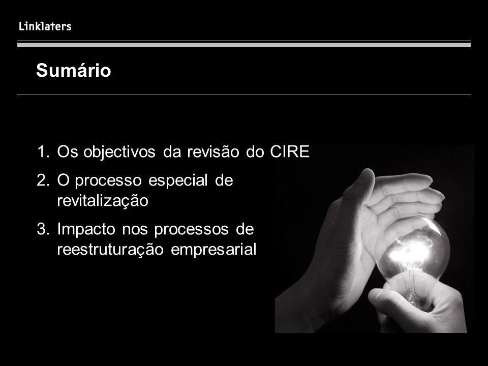 1 1 Sumário 1.Os objectivos da revisão do CIRE 2.O processo especial de revitalização 3.Impacto nos processos de reestruturação empresarial