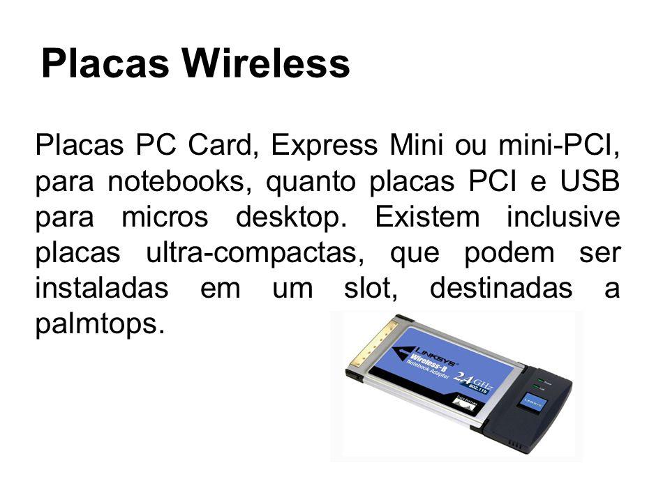 Placas Wireless Placas PC Card, Express Mini ou mini-PCI, para notebooks, quanto placas PCI e USB para micros desktop. Existem inclusive placas ultra-