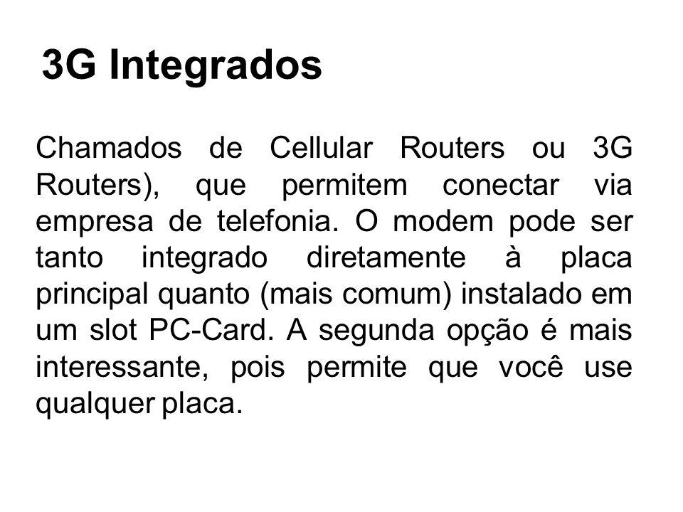 3G Integrados Chamados de Cellular Routers ou 3G Routers), que permitem conectar via empresa de telefonia. O modem pode ser tanto integrado diretament