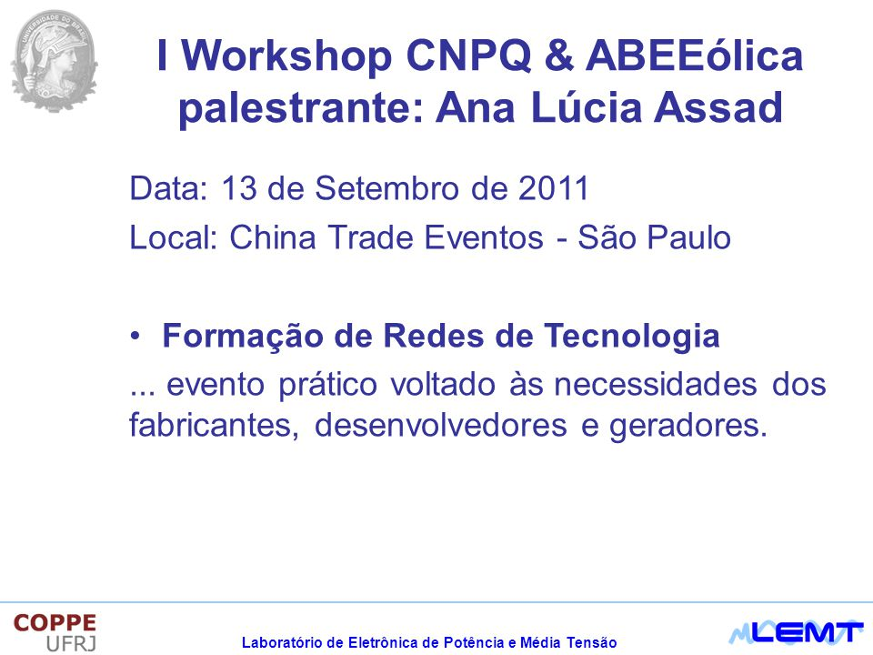 Laboratório de Eletrônica de Potência e Média Tensão I Workshop CNPQ & ABEEólica palestrante: Ana Lúcia Assad Data: 13 de Setembro de 2011 Local: Chin