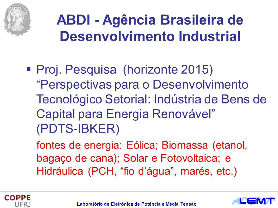 Laboratório de Eletrônica de Potência e Média Tensão ABDI - Agência Brasileira de Desenvolvimento Industrial Proj. Pesquisa (horizonte 2015) Perspecti