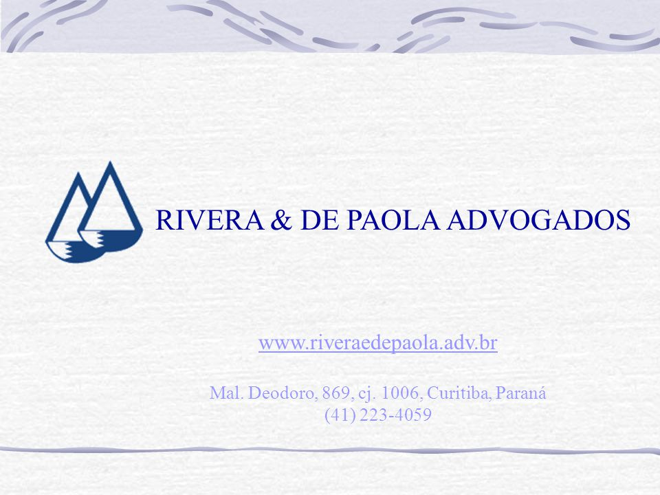 RIVERA & DE PAOLA ADVOGADOS www.riveraedepaola.adv.br Mal. Deodoro, 869, cj. 1006, Curitiba, Paraná (41) 223-4059