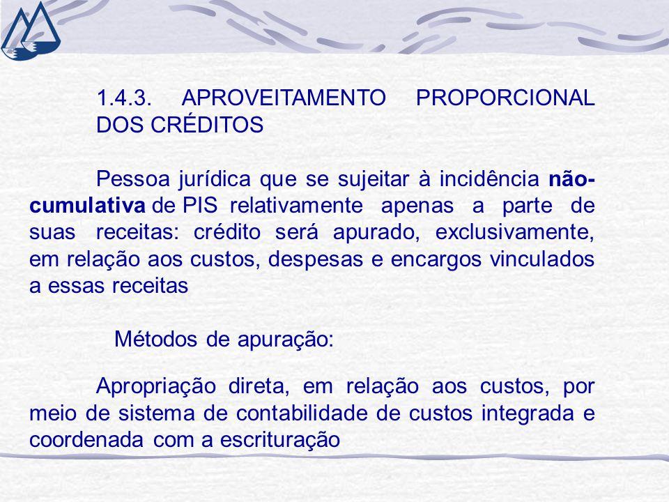 1.4.3. APROVEITAMENTO PROPORCIONAL DOS CRÉDITOS Pessoa jurídica que se sujeitar à incidência não- cumulativa de PISrelativamente apenas a parte de sua