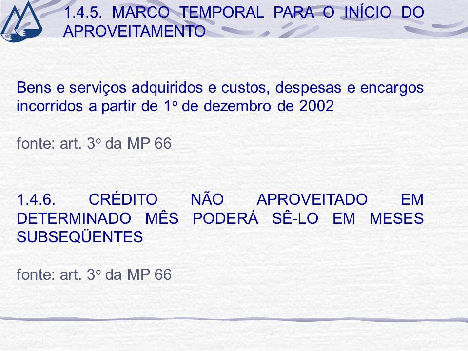 1.4.5. MARCO TEMPORAL PARA O INÍCIO DO APROVEITAMENTO Bens e serviços adquiridos e custos, despesas e encargos incorridos a partir de 1 o de dezembro
