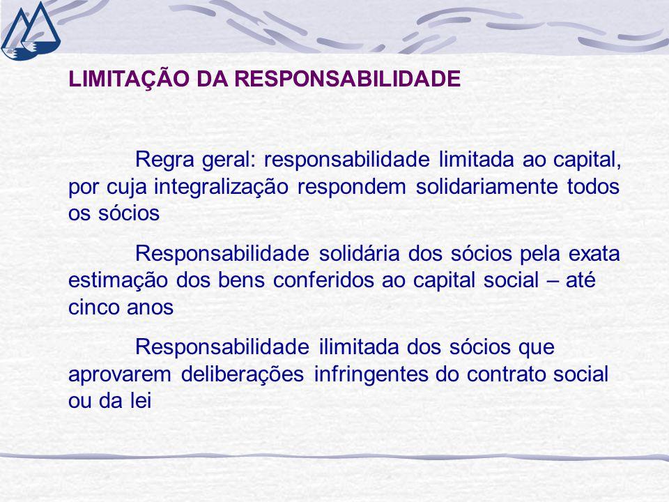 LIMITAÇÃO DA RESPONSABILIDADE Regra geral: responsabilidade limitada ao capital, por cuja integralização respondem solidariamente todos os sócios Resp