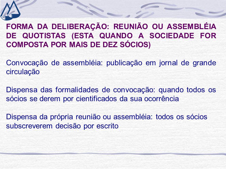 FORMA DA DELIBERAÇÃO: REUNIÃO OU ASSEMBLÉIA DE QUOTISTAS (ESTA QUANDO A SOCIEDADE FOR COMPOSTA POR MAIS DE DEZ SÓCIOS) Convocação de assembléia: publi