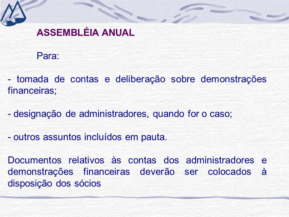 ASSEMBLÉIA ANUAL Para: - tomada de contas e deliberação sobre demonstrações financeiras; - designação de administradores, quando for o caso; - outros assuntos incluídos em pauta.