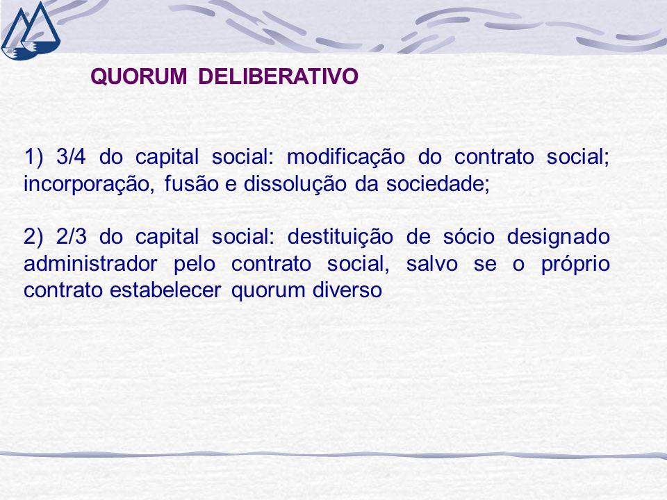 QUORUM DELIBERATIVO 1) 3/4 do capital social: modificação do contrato social; incorporação, fusão e dissolução da sociedade; 2) 2/3 do capital social: