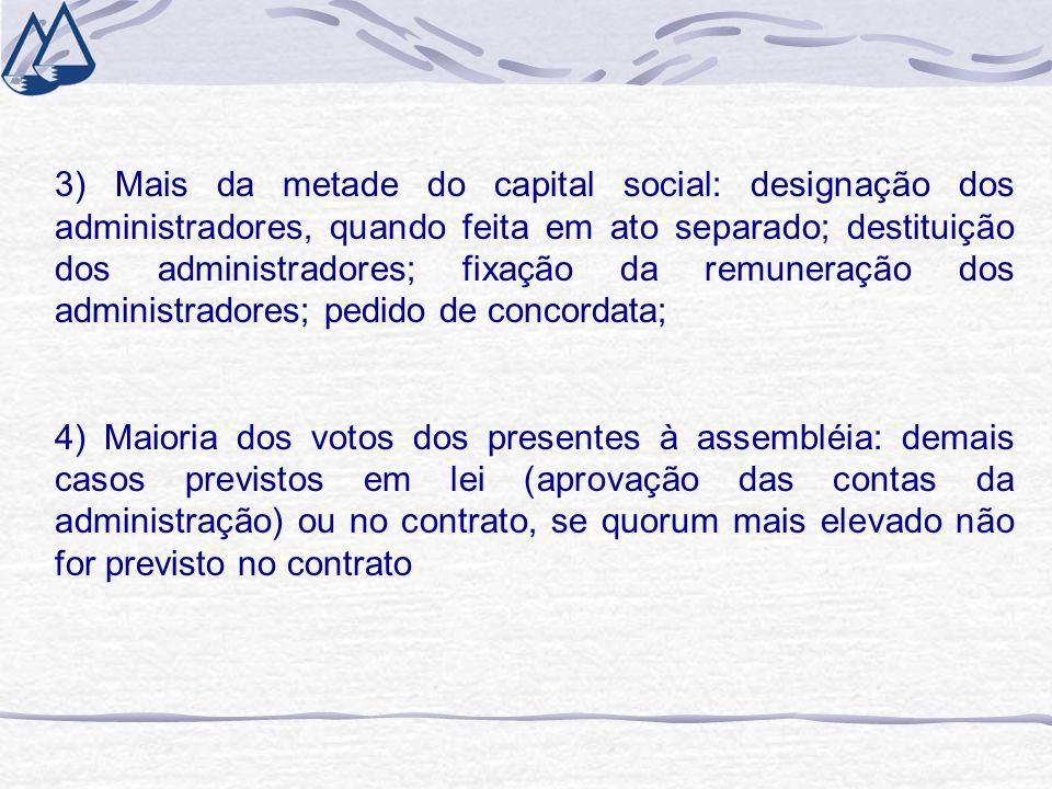 3) Mais da metade do capital social: designação dos administradores, quando feita em ato separado; destituição dos administradores; fixação da remuner