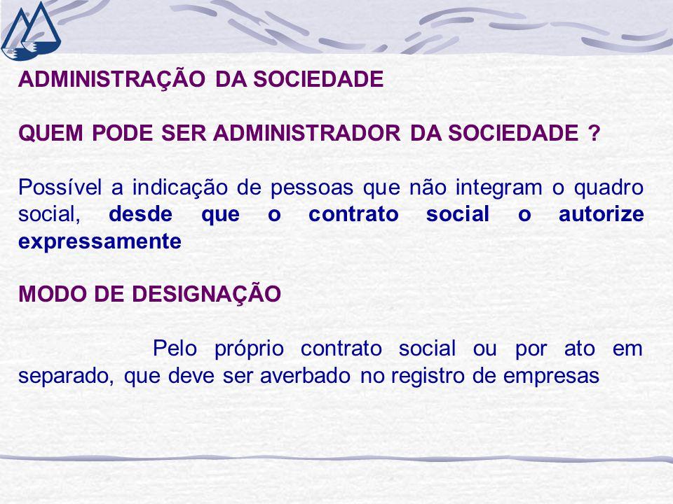 ADMINISTRAÇÃO DA SOCIEDADE QUEM PODE SER ADMINISTRADOR DA SOCIEDADE .