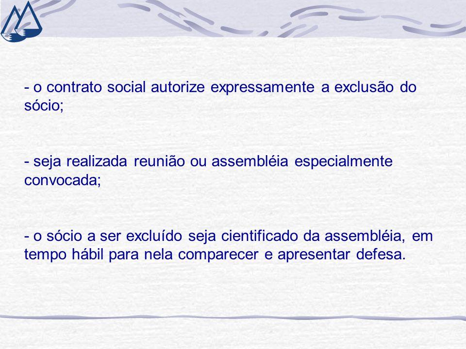 - o contrato social autorize expressamente a exclusão do sócio; - seja realizada reunião ou assembléia especialmente convocada; - o sócio a ser excluído seja cientificado da assembléia, em tempo hábil para nela comparecer e apresentar defesa.