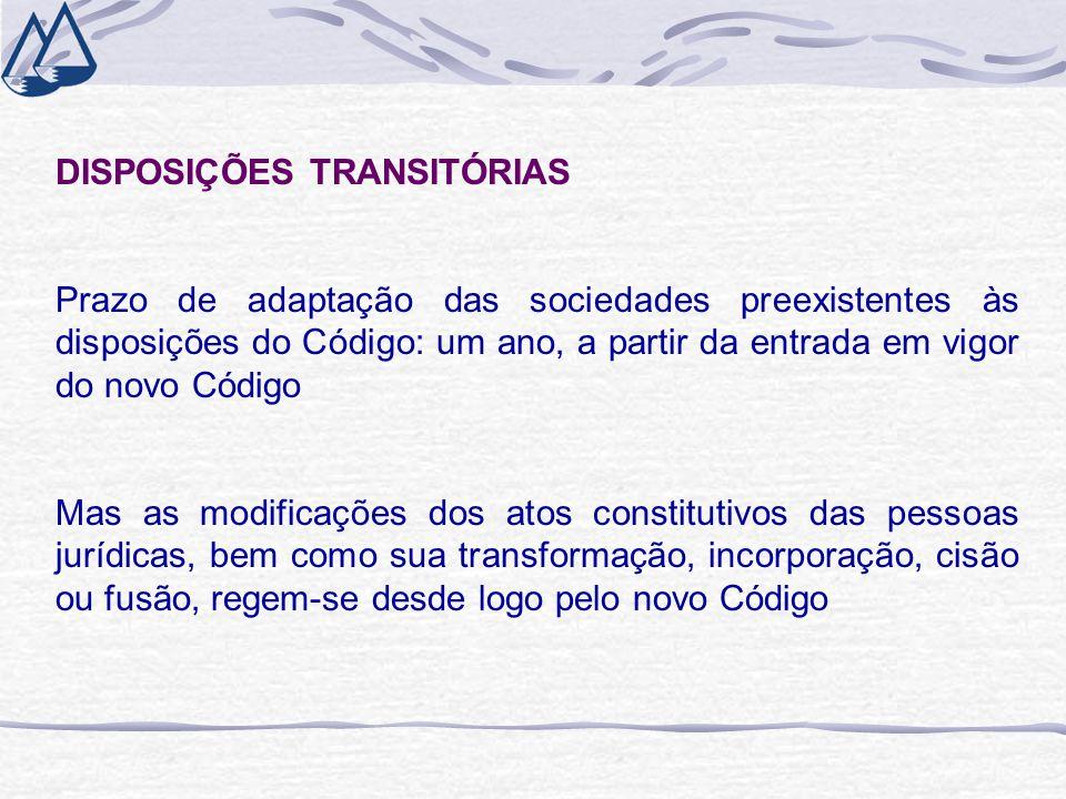 DISPOSIÇÕES TRANSITÓRIAS Prazo de adaptação das sociedades preexistentes às disposições do Código: um ano, a partir da entrada em vigor do novo Código