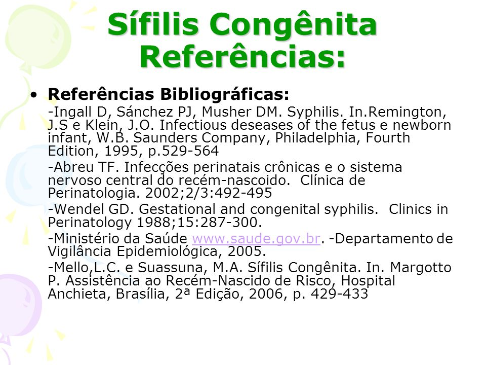 Sífilis Congênita Referências: Referências Bibliográficas: -Ingall D, Sánchez PJ, Musher DM. Syphilis. In.Remington, J.S e Klein, J.O. Infectious dese