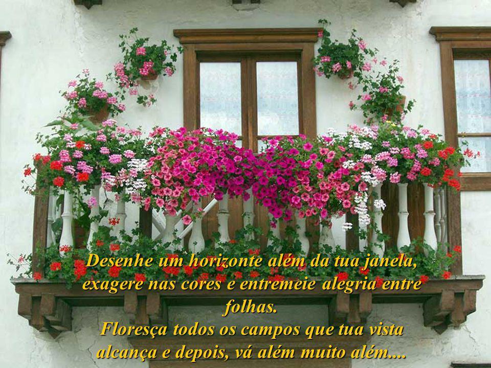 Desenhe um horizonte além da tua janela, exagere nas cores e entremeie alegria entre folhas.