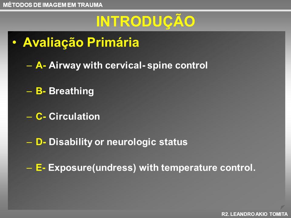 INTRODUÇÃO Avaliação Primária –A- Airway with cervical- spine control –B- Breathing –C- Circulation –D- Disability or neurologic status –E- Exposure(u