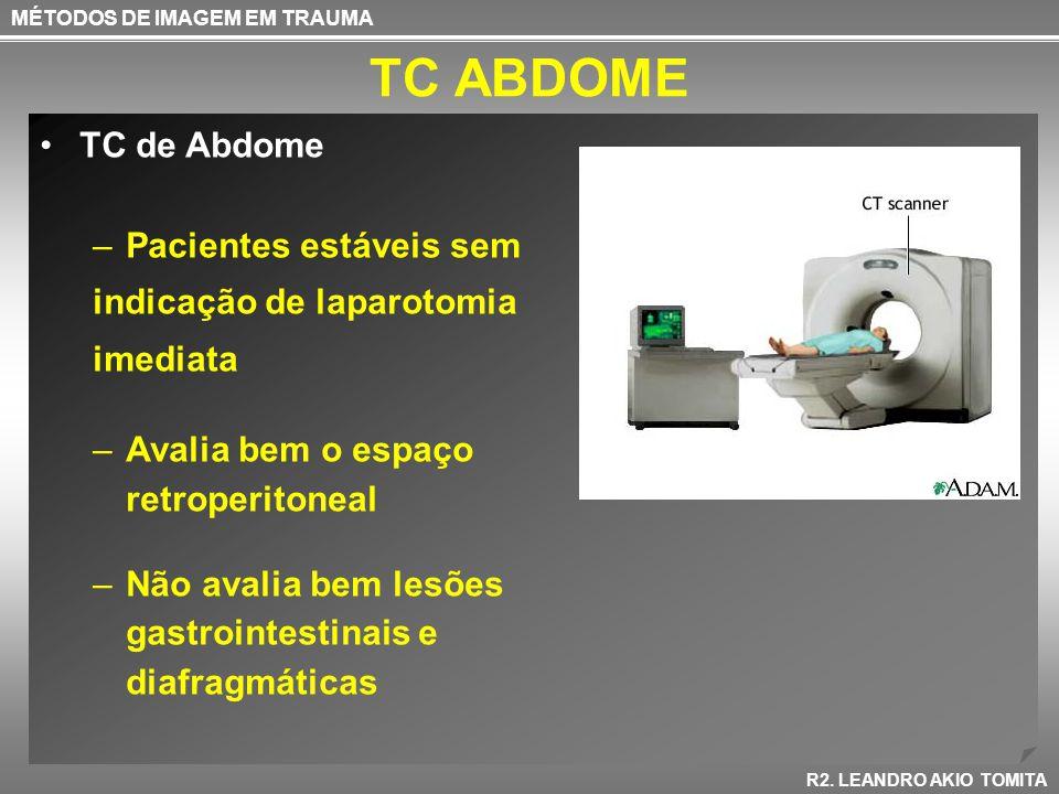 TC ABDOME MÉTODOS DE IMAGEM EM TRAUMA R2. LEANDRO AKIO TOMITA TC de Abdome –Pacientes estáveis sem indicação de laparotomia imediata –Avalia bem o esp