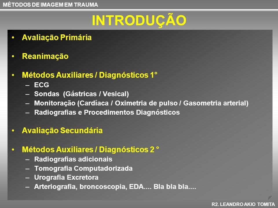 INTRODUÇÃO Avaliação Primária Reanimação Métodos Auxiliares / Diagnósticos 1° –ECG –Sondas (Gástricas / Vesical) –Monitoração (Cardíaca / Oximetria de