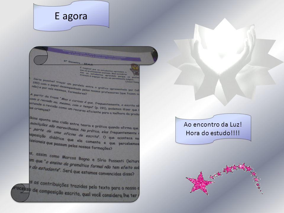 E agora Ao encontro da Luz! Hora do estudo!!!! Ao encontro da Luz! Hora do estudo!!!!