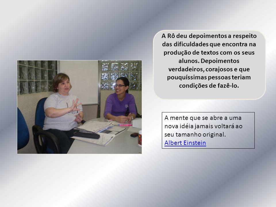 A Rô deu depoimentos a respeito das dificuldades que encontra na produção de textos com os seus alunos. Depoimentos verdadeiros, corajosos e que pouqu
