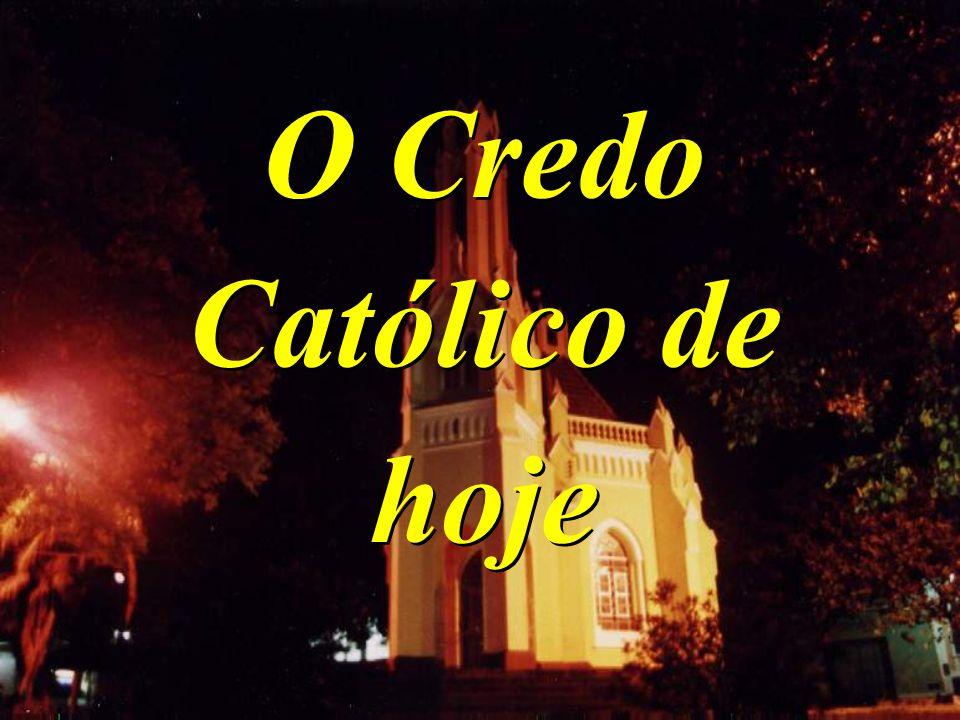 O Credo Católico de hoje O Credo Católico de hoje