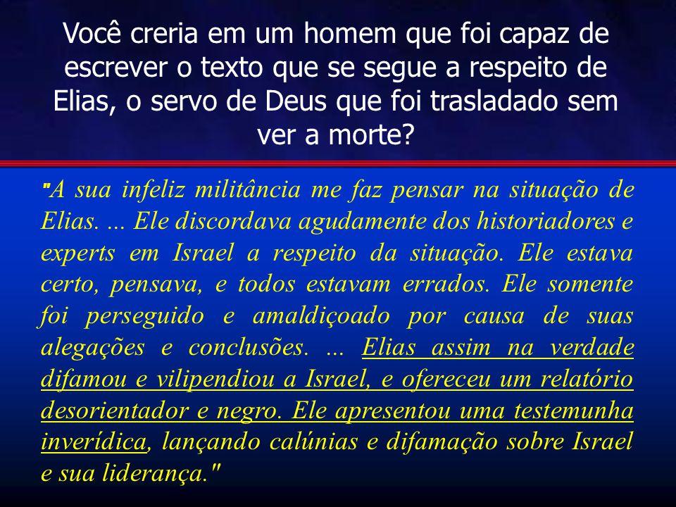Você creria em um homem que foi capaz de escrever o texto que se segue a respeito de Elias, o servo de Deus que foi trasladado sem ver a morte?