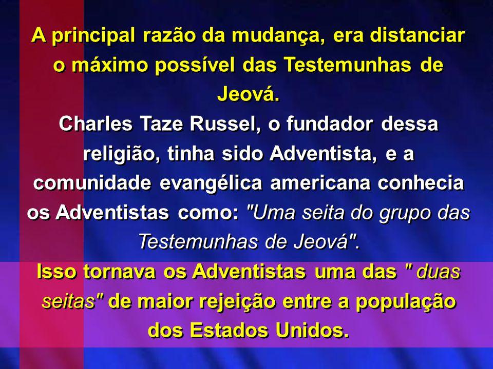A principal razão da mudança, era distanciar o máximo possível das Testemunhas de Jeová. Charles Taze Russel, o fundador dessa religião, tinha sido Ad