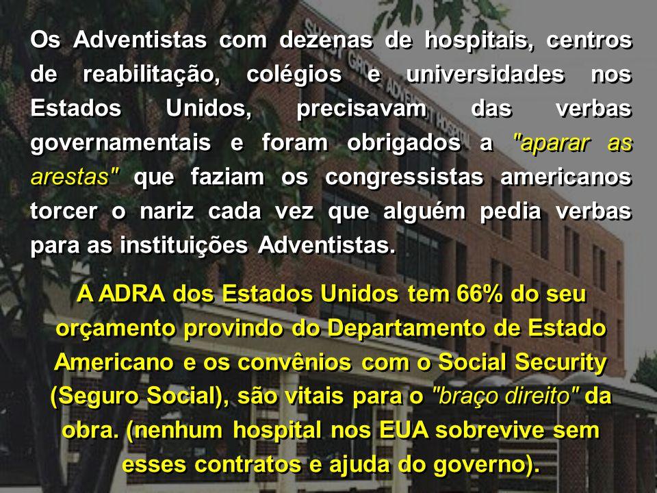 Os Adventistas com dezenas de hospitais, centros de reabilitação, colégios e universidades nos Estados Unidos, precisavam das verbas governamentais e