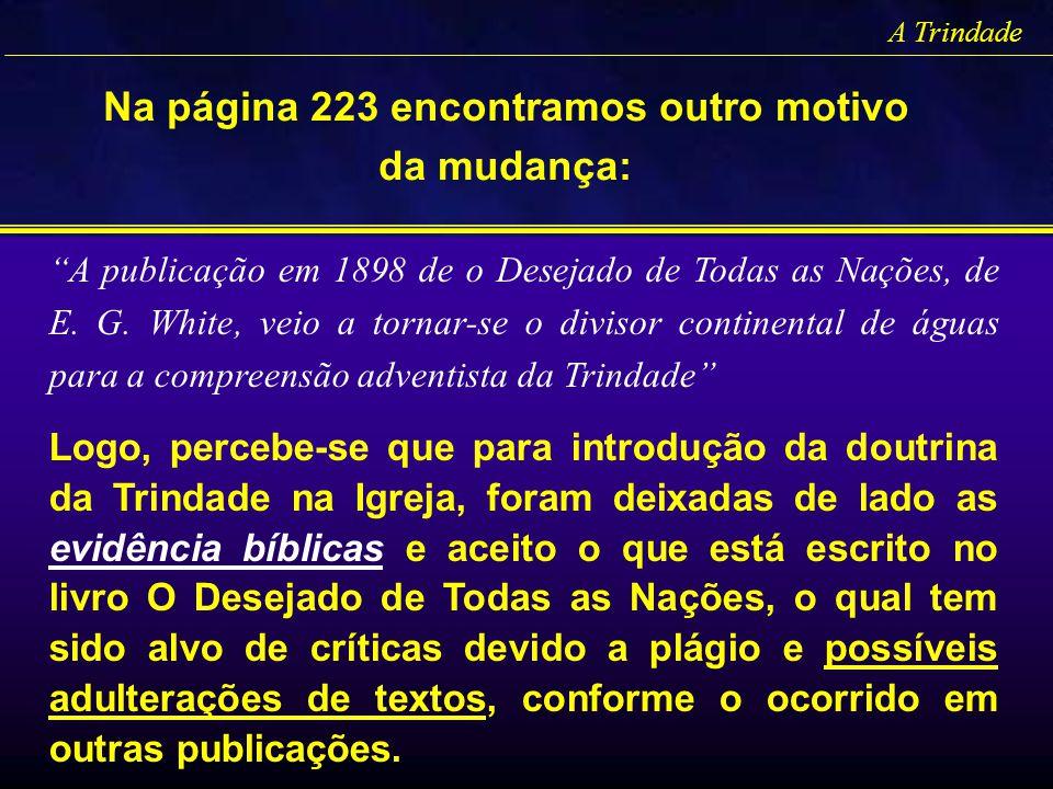 A Trindade Na página 223 encontramos outro motivo da mudança: A publicação em 1898 de o Desejado de Todas as Nações, de E. G. White, veio a tornar-se