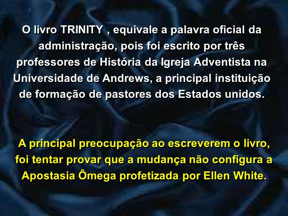 O livro TRINITY, equivale a palavra oficial da administração, pois foi escrito por três professores de História da Igreja Adventista na Universidade d