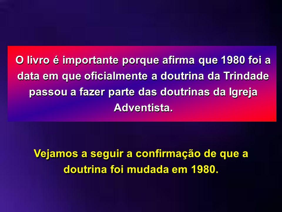 O livro é importante porque afirma que 1980 foi a data em que oficialmente a doutrina da Trindade passou a fazer parte das doutrinas da Igreja Adventi