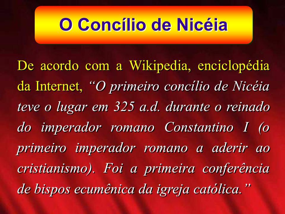 O Concílio de Nicéia De acordo com a Wikipedia, enciclopédia da Internet, O primeiro concílio de Nicéia teve o lugar em 325 a.d. durante o reinado do