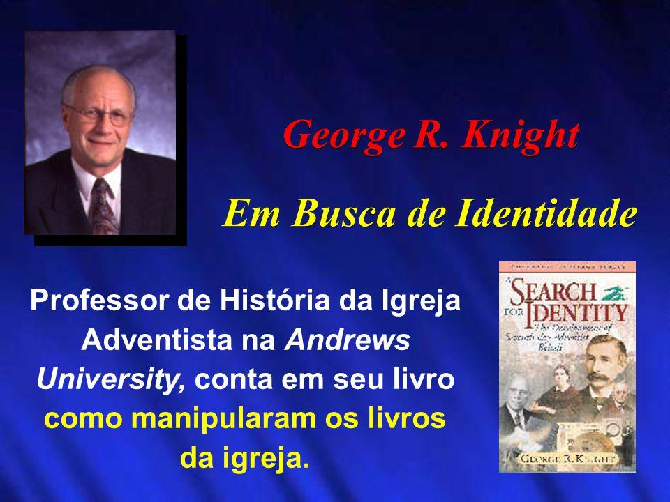 George R. Knight Em Busca de Identidade George R. Knight Em Busca de Identidade Professor de História da Igreja Adventista na Andrews University, cont