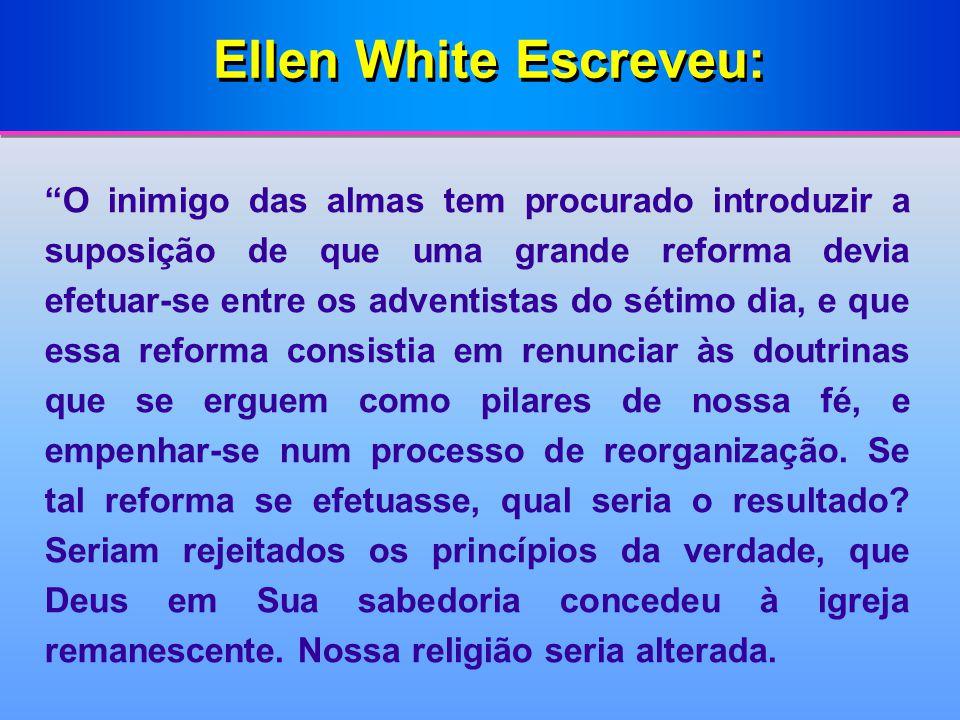 Ellen White Escreveu: O inimigo das almas tem procurado introduzir a suposição de que uma grande reforma devia efetuar-se entre os adventistas do séti
