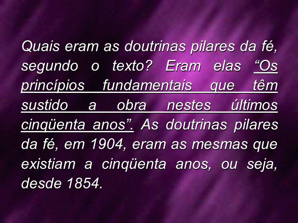 Quais eram as doutrinas pilares da fé, segundo o texto? Eram elas Os princípios fundamentais que têm sustido a obra nestes últimos cinqüenta anos. As