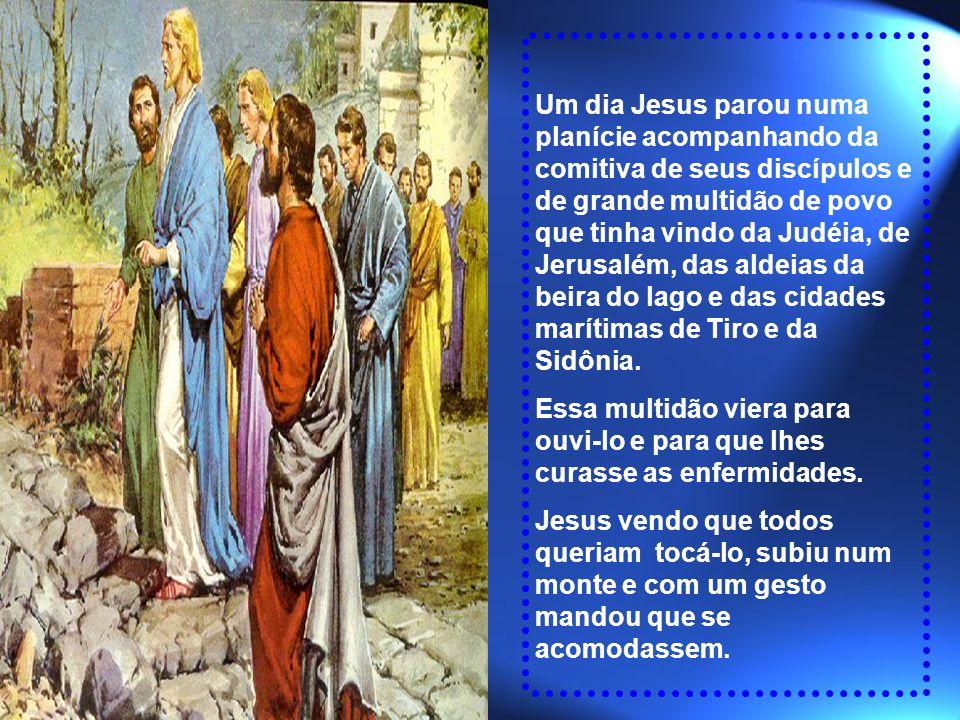 Um dia Jesus parou numa planície acompanhando da comitiva de seus discípulos e de grande multidão de povo que tinha vindo da Judéia, de Jerusalém, das aldeias da beira do lago e das cidades marítimas de Tiro e da Sidônia.