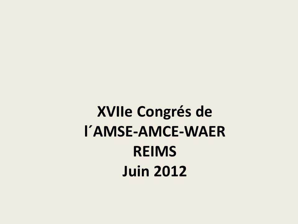 XVIIe Congrés de l´AMSE-AMCE-WAER REIMS Juin 2012