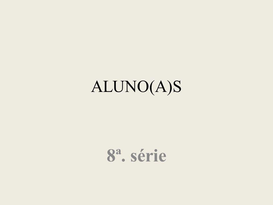 ALUNO(A)S 8ª. série