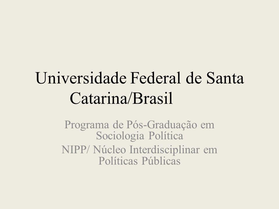 Universidade Federal de Santa Catarina/Brasil Programa de Pós-Graduação em Sociologia Política NIPP/ Núcleo Interdisciplinar em Políticas Públicas