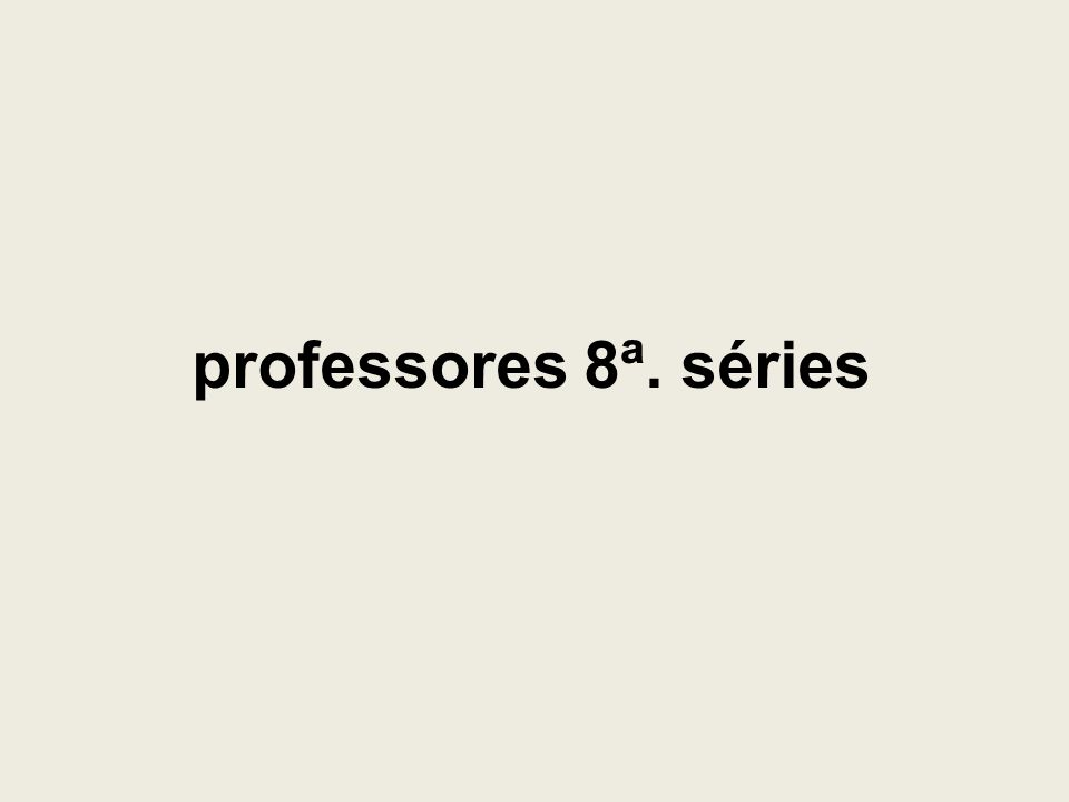 professores 8ª. séries