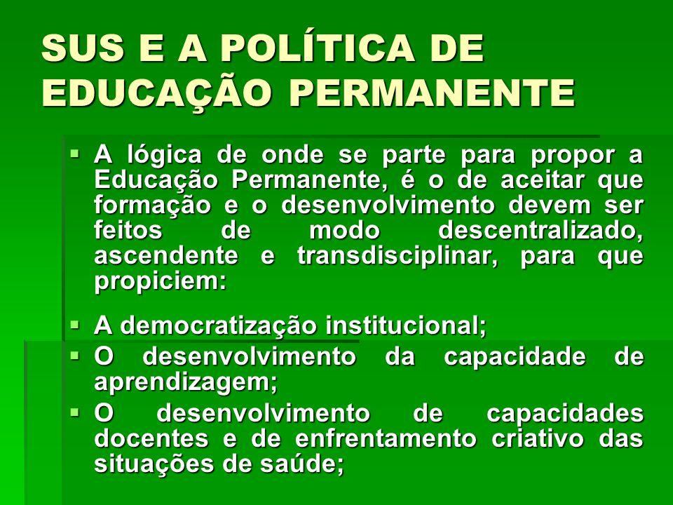 A lógica de onde se parte para propor a Educação Permanente, é o de aceitar que formação e o desenvolvimento devem ser feitos de modo descentralizado,