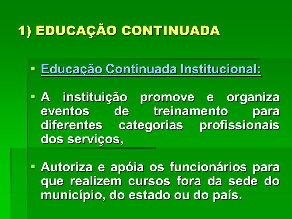 1) EDUCAÇÃO CONTINUADA Educação Continuada Institucional: Educação Continuada Institucional: A instituição promove e organiza eventos de treinamento p