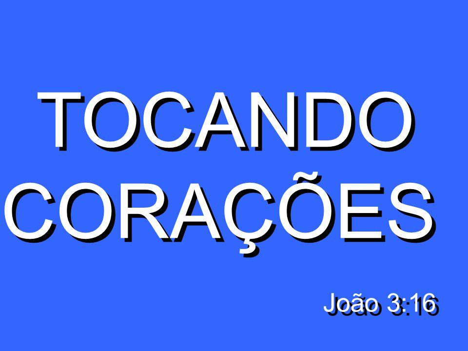 TOCANDO CORAÇÕES João 3:16 TOCANDO CORAÇÕES João 3:16