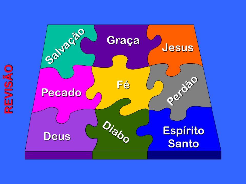 Salvação Pecado Graça Diabo Deus Perdão Fé Jesus EspíritoSanto REVISÃO