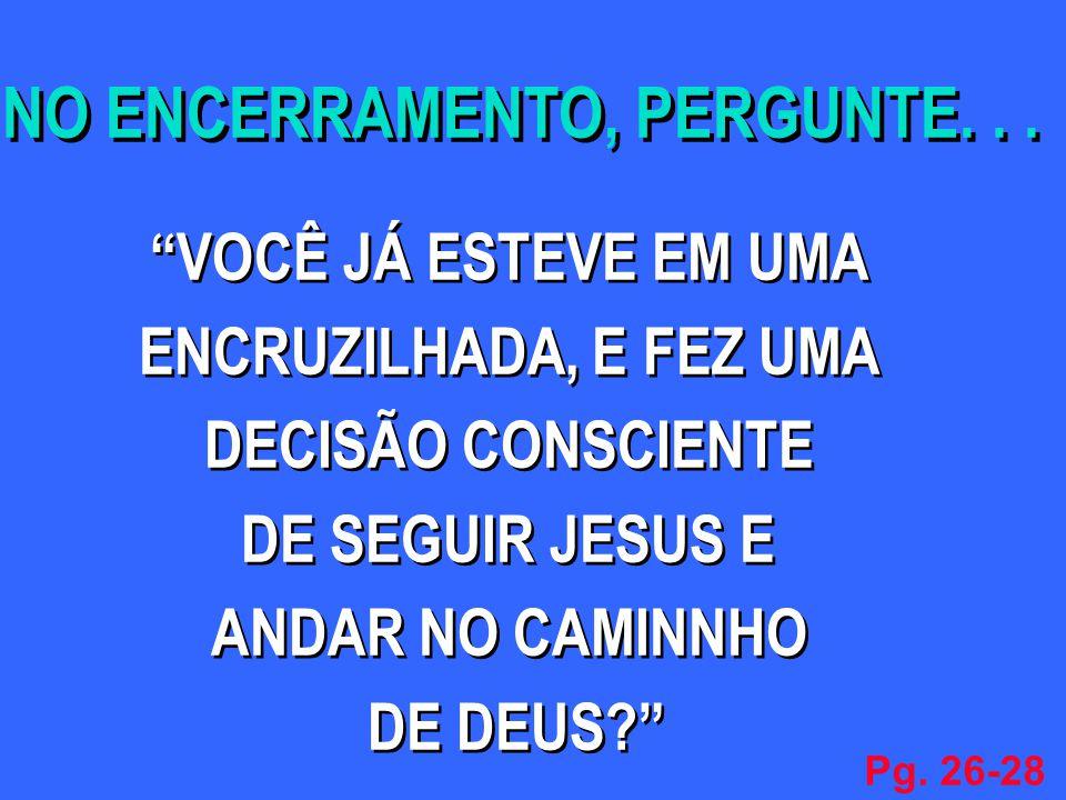 VOCÊ JÁ ESTEVE EM UMA ENCRUZILHADA, E FEZ UMA DECISÃO CONSCIENTE DE SEGUIR JESUS E ANDAR NO CAMINNHO DE DEUS? VOCÊ JÁ ESTEVE EM UMA ENCRUZILHADA, E FE