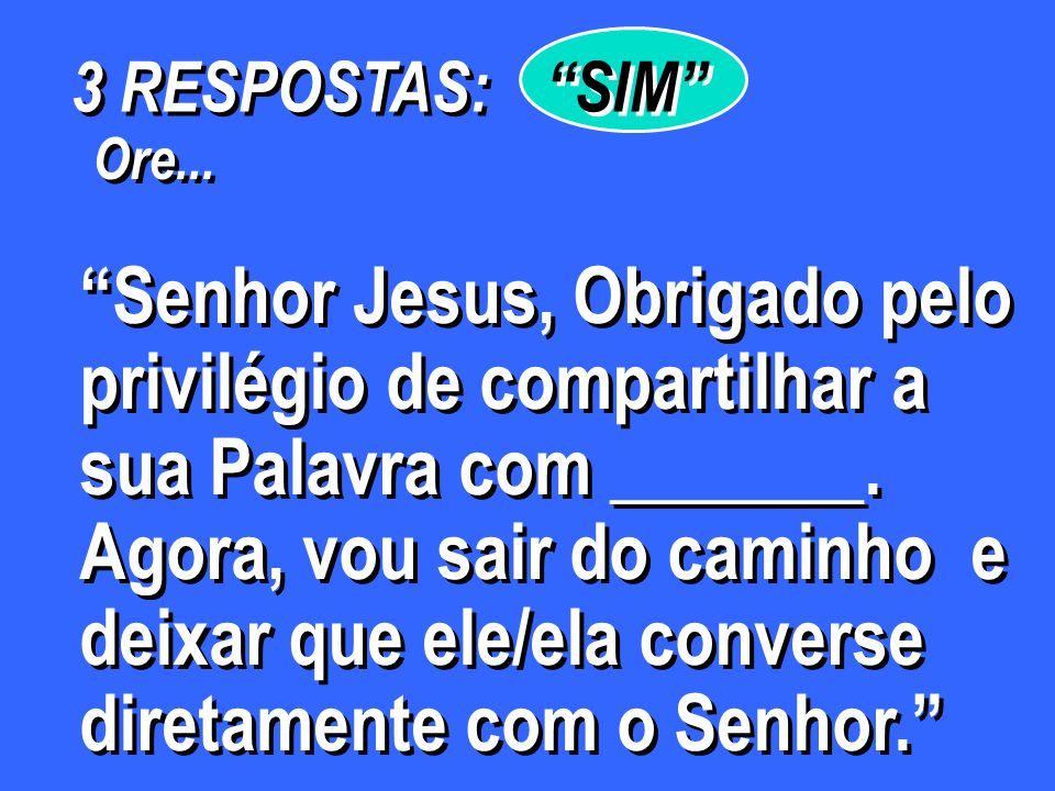 Ore... Senhor Jesus, Obrigado pelo privilégio de compartilhar a sua Palavra com _______. Agora, vou sair do caminho e deixar que ele/ela converse dire