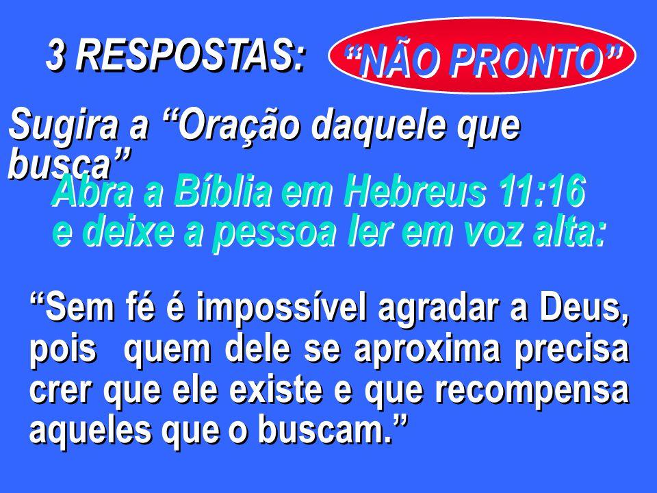 Sugira a Oração daquele que busca Abra a Bíblia em Hebreus 11:16 e deixe a pessoa ler em voz alta: Abra a Bíblia em Hebreus 11:16 e deixe a pessoa ler