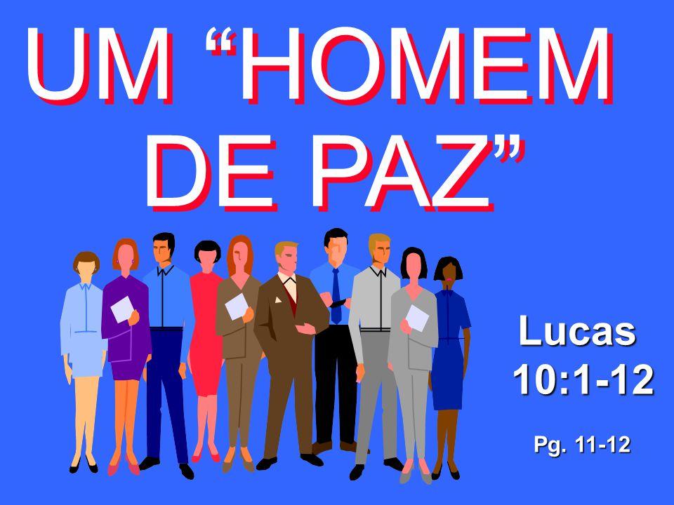 UM HOMEM DE PAZ UM HOMEM DE PAZLucas10:1-12 Pg. 11-12